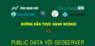 WebGIS với GeoServer + PostGIS + Openlayer Bài 2 Public Data với GeoServer