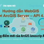 Những điểm mới của ArcGIS Javascrip API 4.0